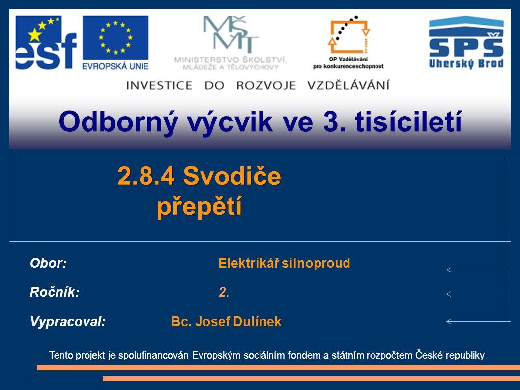Odborný výcvik ve 3. tisíciletí Tento projekt je spolufinancován Evropským sociálním fondem a státním rozpočtem České republiky 2.8.4 Svodiče přepětí