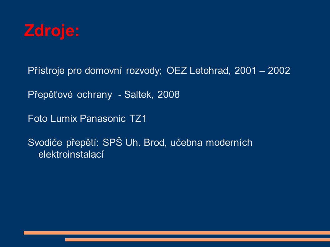 Zdroje: Přístroje pro domovní rozvody; OEZ Letohrad, 2001 – 2002 Přepěťové ochrany - Saltek, 2008 Foto Lumix Panasonic TZ1 Svodiče přepětí: SPŠ Uh.