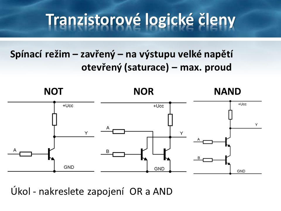 Spínací režim – zavřený – na výstupu velké napětí otevřený (saturace) – max. proud NOT NOR NAND Úkol - nakreslete zapojení OR a AND