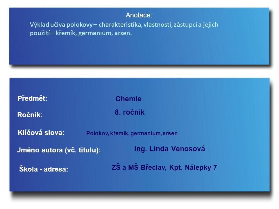 Anotace: Jméno autora (vč. titulu): Škola - adresa: Ročník: Předmět: Klíčová slova: 8. ročník Chemie Ing. Linda Venosová ZŠ a MŠ Břeclav, Kpt. Nálepky