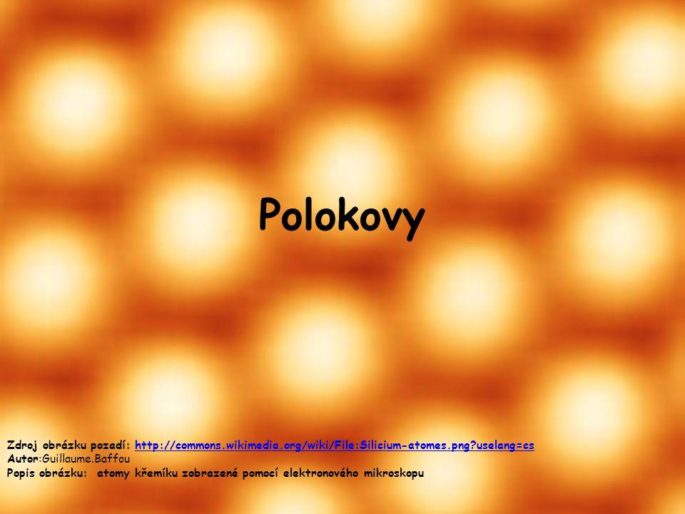 Polokovy Zdroj obrázku pozadí: http://commons.wikimedia.org/wiki/File:Silicium-atomes.png?uselang=cshttp://commons.wikimedia.org/wiki/File:Silicium-at