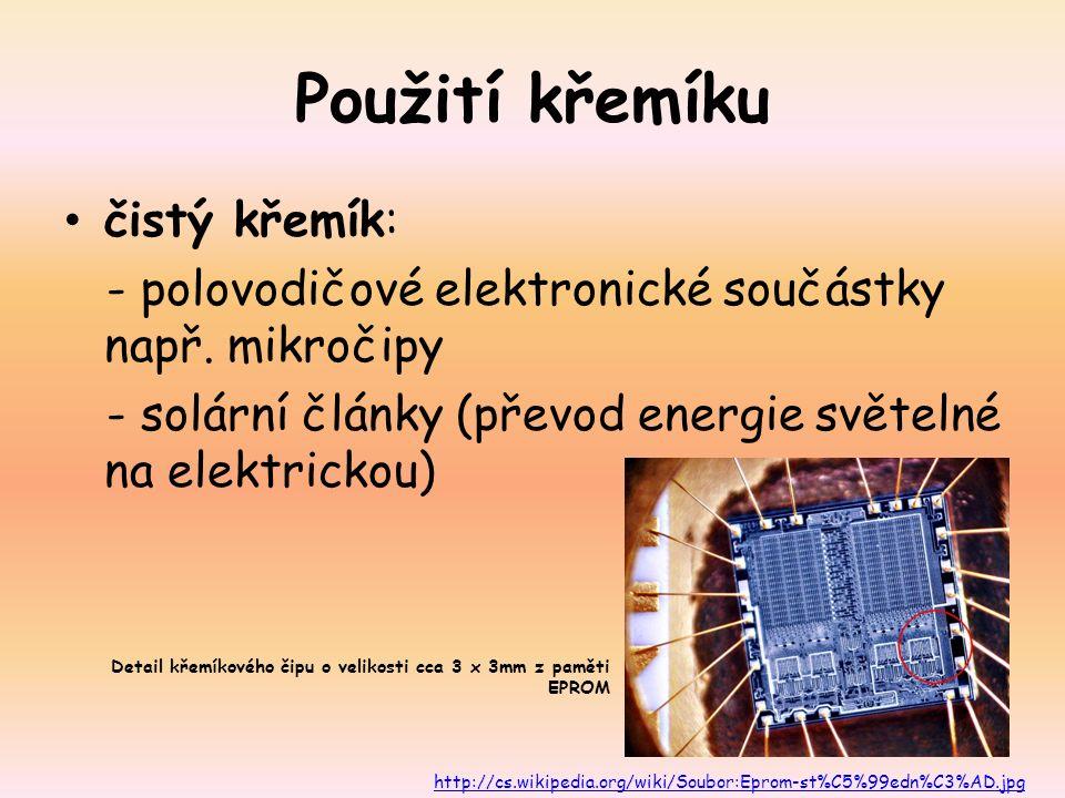 Použití křemíku čistý křemík: - polovodičové elektronické součástky např. mikročipy - solární články (převod energie světelné na elektrickou) http://c