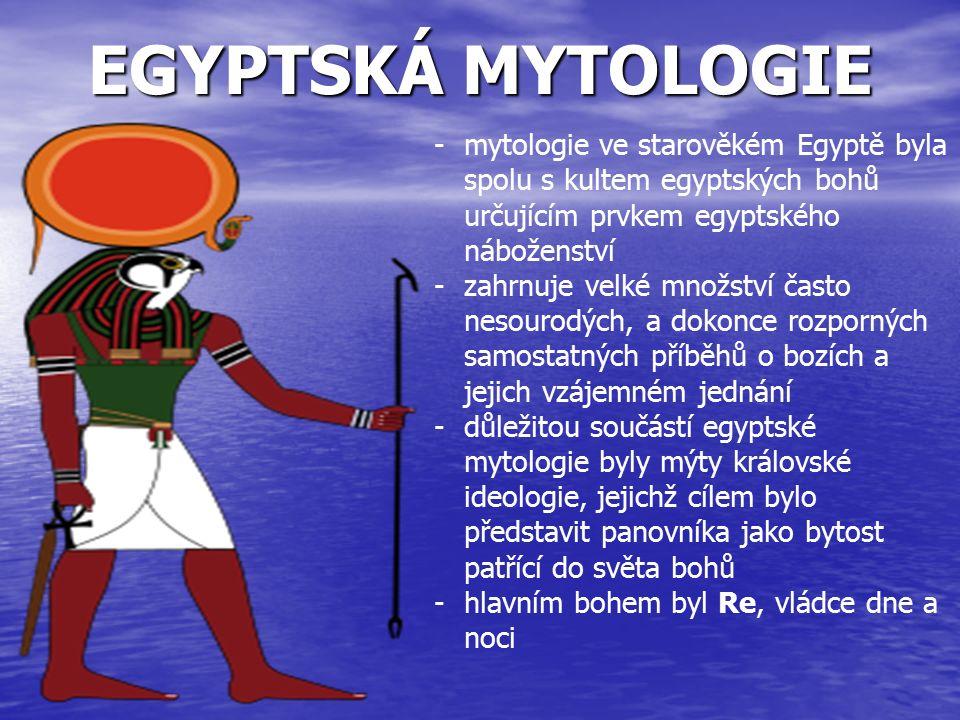 EGYPTSKÁ MYTOLOGIE -mytologie ve starověkém Egyptě byla spolu s kultem egyptských bohů určujícím prvkem egyptského náboženství -zahrnuje velké množstv