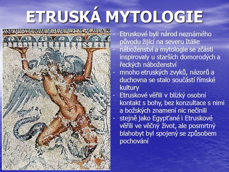 ETRUSKÁ MYTOLOGIE -Etruskové byli národ neznámého původu žijící na severu Itálie -náboženství a mytologie se zčásti inspirovaly u starších domorodých