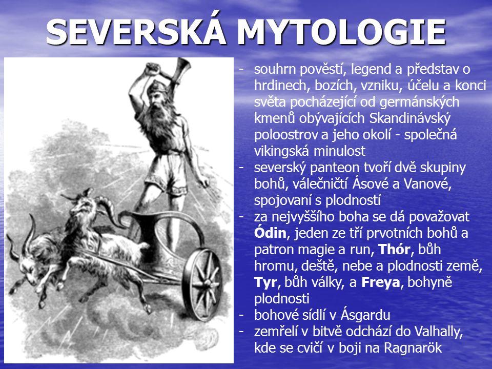 SEVERSKÁ MYTOLOGIE -souhrn pověstí, legend a představ o hrdinech, bozích, vzniku, účelu a konci světa pocházející od germánských kmenů obývajících Ska