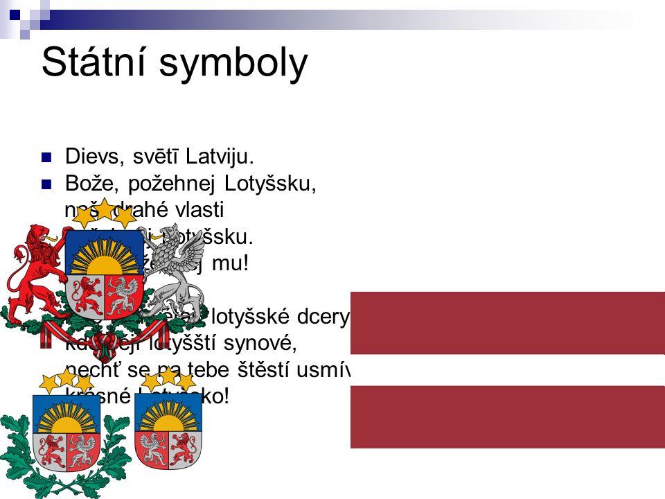 Státní symboly Dievs, svētī Latviju. Bože, požehnej Lotyšsku, naší drahé vlasti požehnej Lotyšsku. Ach, požehnej mu! Kde rozkvétají lotyšské dcery, kd
