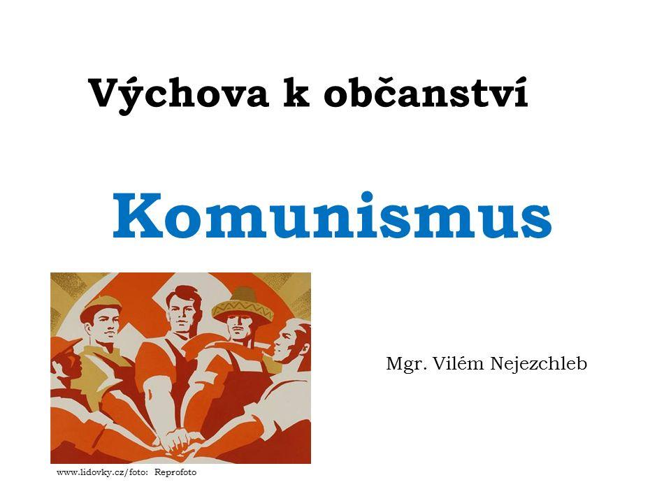 Výchova k občanství Komunismus Mgr. Vilém Nejezchleb www.lidovky.cz/foto: Reprofoto