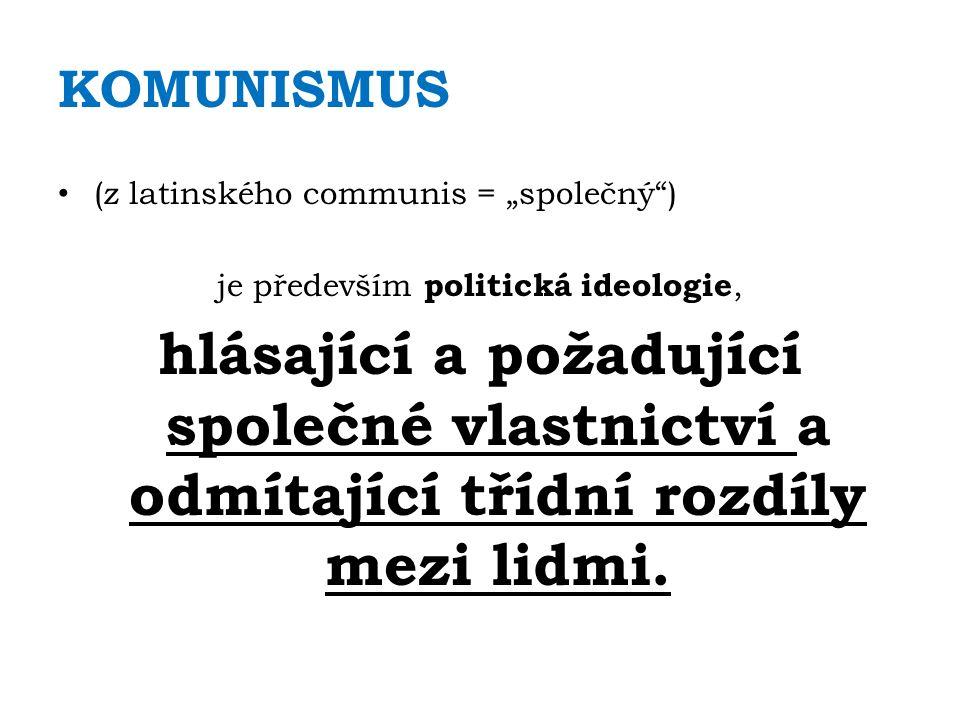 KOMUNISMUS Komunismus je založen na principu každý podle svých možností, každému podle jeho potřeb.