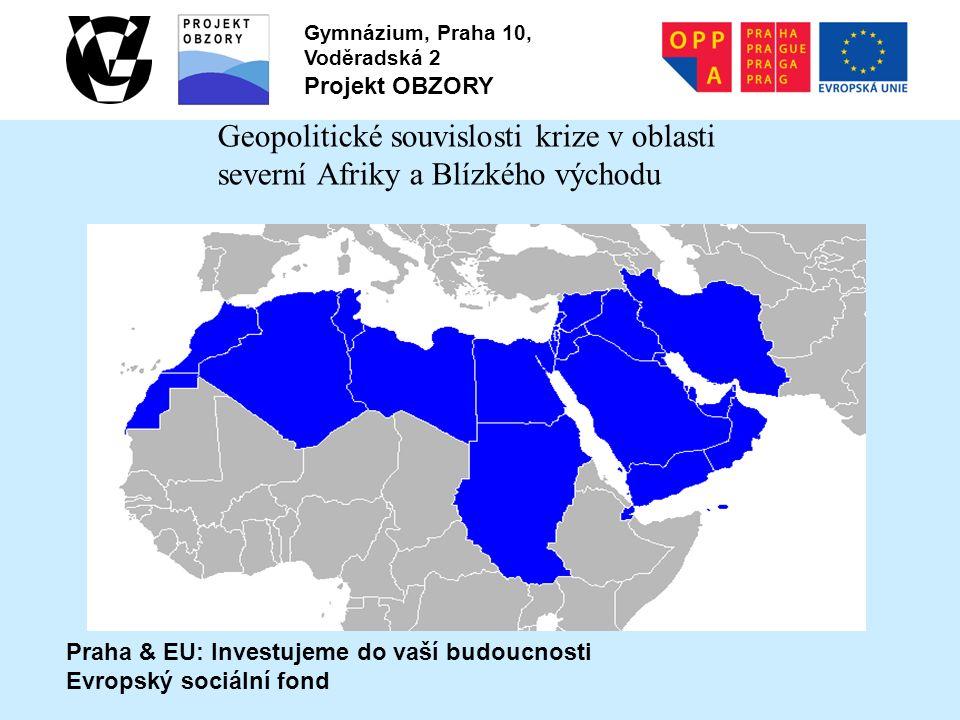 Praha & EU: Investujeme do vaší budoucnosti Evropský sociální fond Gymnázium, Praha 10, Voděradská 2 Projekt OBZORY Geopolitické souvislosti krize v oblasti severní Afriky a Blízkého východu