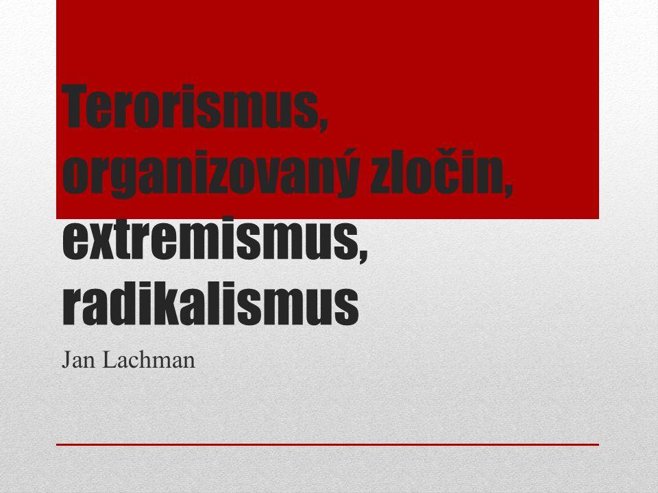Terorismus, organizovaný zločin, extremismus, radikalismus Jan Lachman