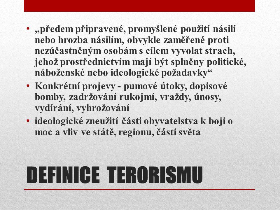 DRUHY TERORISMU vnitřní a mezinárodní politický, kriminální, psychotický Politický terorismus: 1/ islámsko-fundamentalistický 2/ nábožensko-etnický 3/ nacionalistický 4/ ustupující levicový