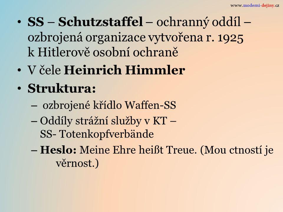 SS – Schutzstaffel – ochranný oddíl – ozbrojená organizace vytvořena r. 1925 k Hitlerově osobní ochraně V čele Heinrich Himmler Struktura: – ozbrojené