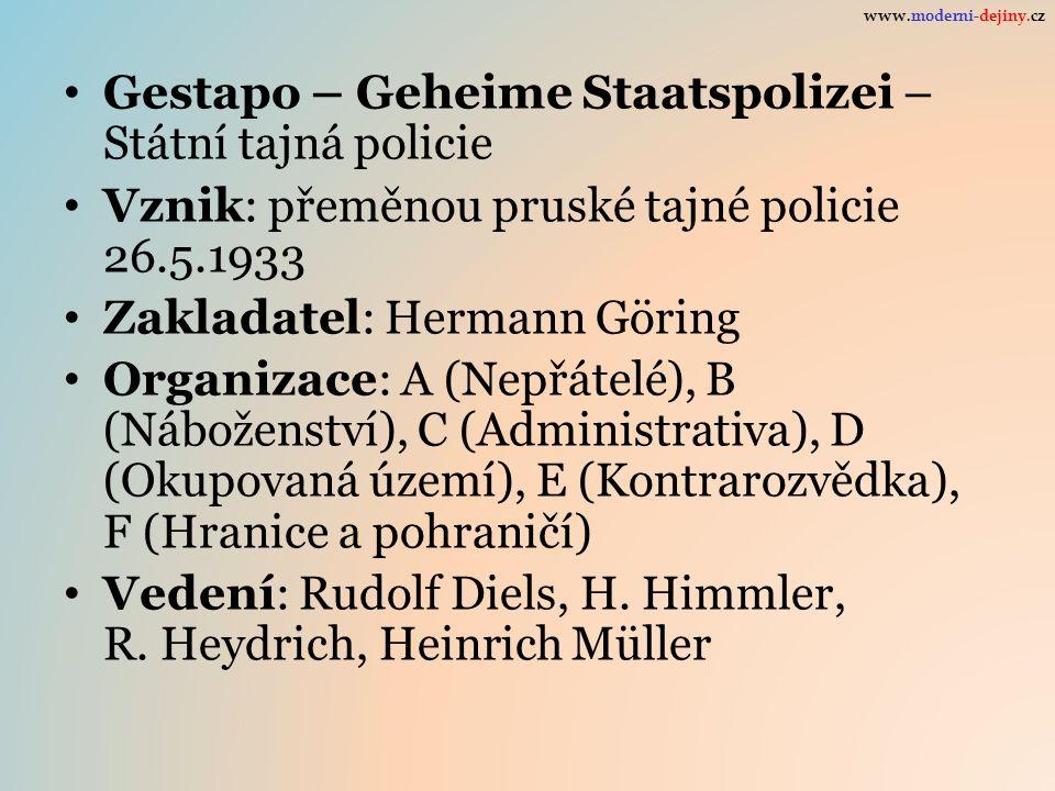 Gestapo – Geheime Staatspolizei – Státní tajná policie Vznik: přeměnou pruské tajné policie 26.5.1933 Zakladatel: Hermann Göring Organizace: A (Nepřát