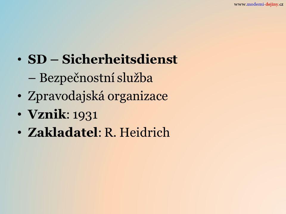 SD – Sicherheitsdienst – Bezpečnostní služba Zpravodajská organizace Vznik: 1931 Zakladatel: R. Heidrich www.moderni-dejiny.cz