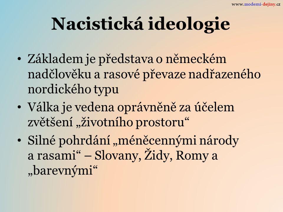 """Nacistická ideologie Základem je představa o německém nadčlověku a rasové převaze nadřazeného nordického typu Válka je vedena oprávněně za účelem zvětšení """"životního prostoru Silné pohrdání """"méněcennými národy a rasami – Slovany, Židy, Romy a """"barevnými www.moderni-dejiny.cz"""