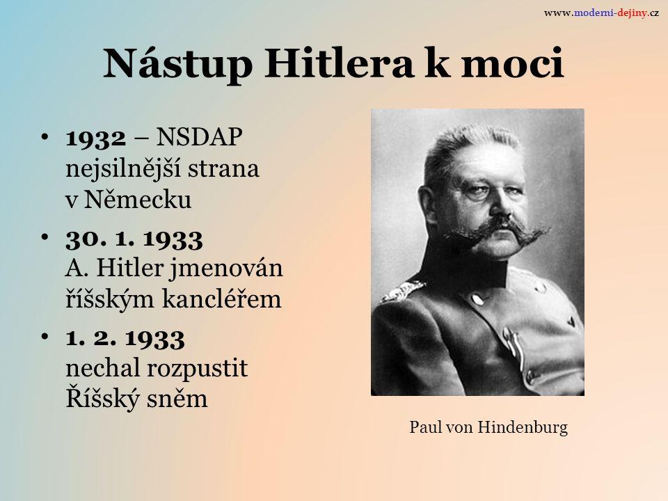 Nástup Hitlera k moci 1932 – NSDAP nejsilnější strana v Německu 30. 1. 1933 A. Hitler jmenován říšským kancléřem 1. 2. 1933 nechal rozpustit Říšský sn