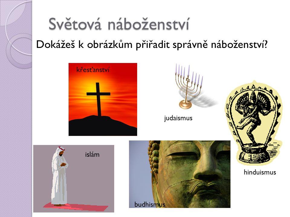 Světová náboženství Dokážeš k obrázkům přiřadit správně náboženství.