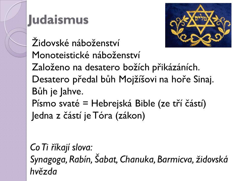 Judaismus Židovské náboženství Monoteistické náboženství Založeno na desatero božích přikázáních.
