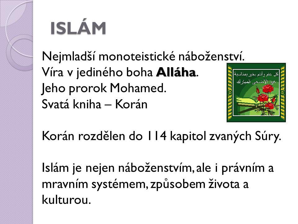 ISLÁM Nejmladší monoteistické náboženství. Alláha Víra v jediného boha Alláha.