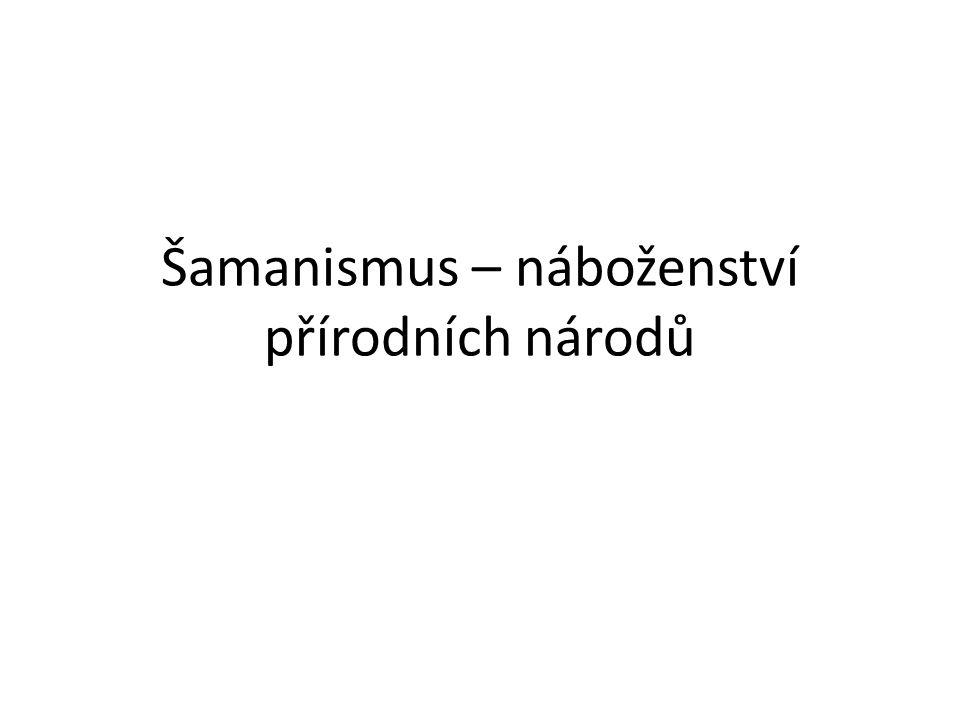 Šamanismus – náboženství přírodních národů