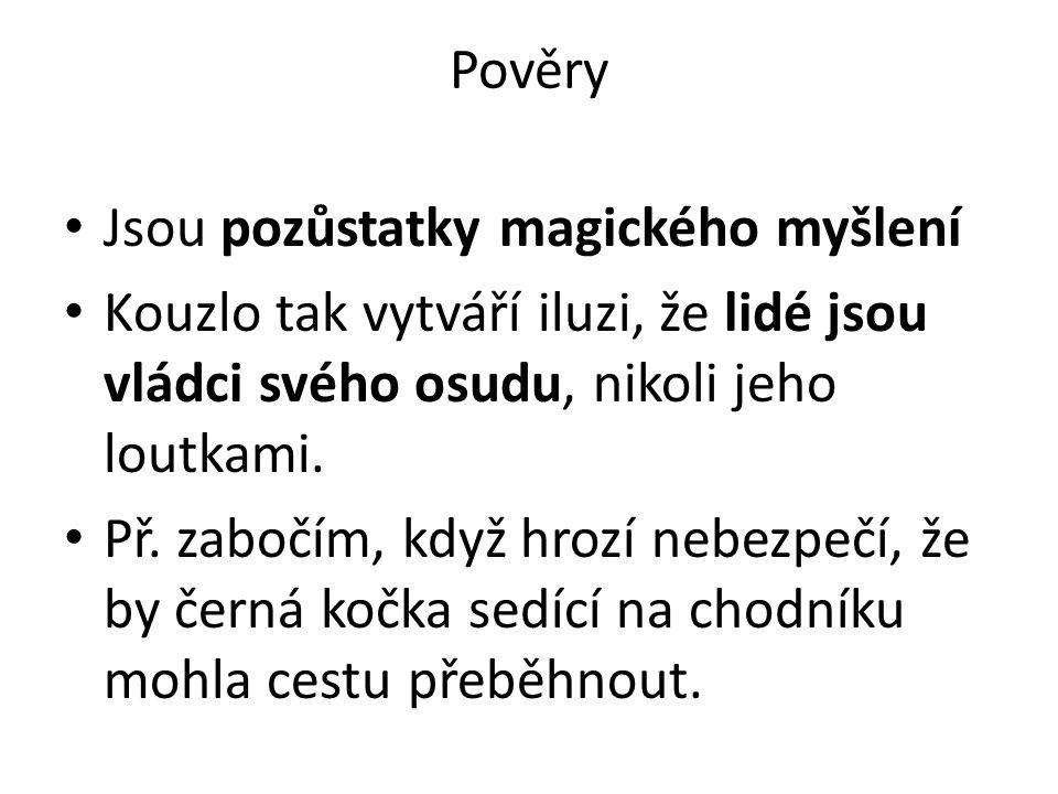 Pověry Jsou pozůstatky magického myšlení Kouzlo tak vytváří iluzi, že lidé jsou vládci svého osudu, nikoli jeho loutkami.