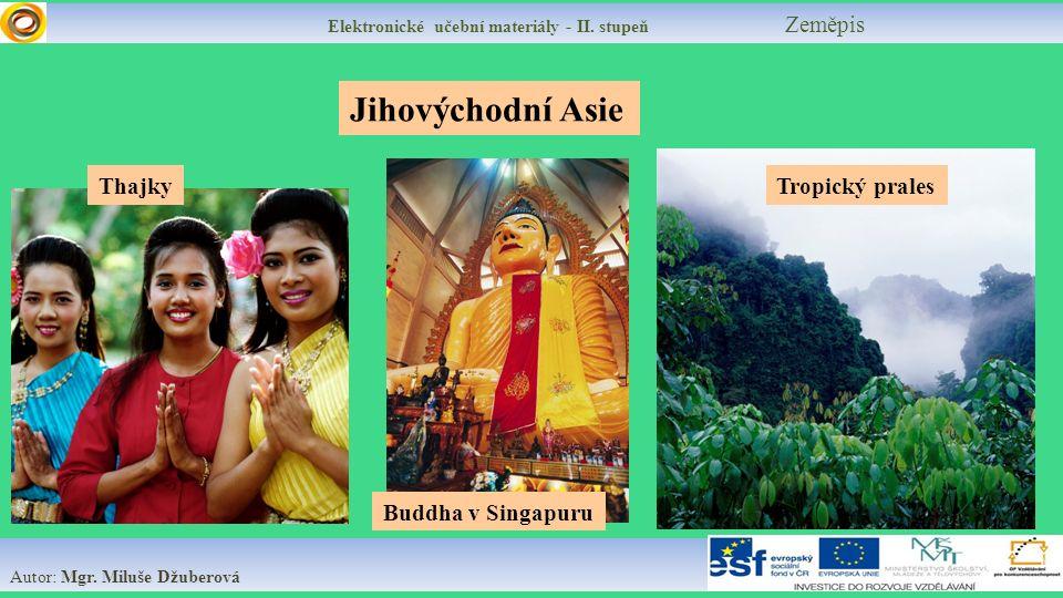 Elektronické učební materiály - II. stupeň Zeměpis Autor: Mgr. Miluše Džuberová Jihovýchodní Asie Tropický prales Buddha v Singapuru Thajky