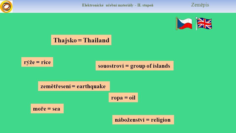 Elektronické učební materiály - II. stupeň Zeměpis souostroví = group of islands rýže = rice moře = sea ropa = oil náboženství = religion zemětřesení