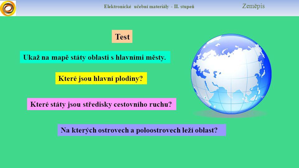 Elektronické učební materiály - II. stupeň Zeměpis Test Které státy jsou středisky cestovního ruchu? Ukaž na mapě státy oblasti s hlavními městy. Kter
