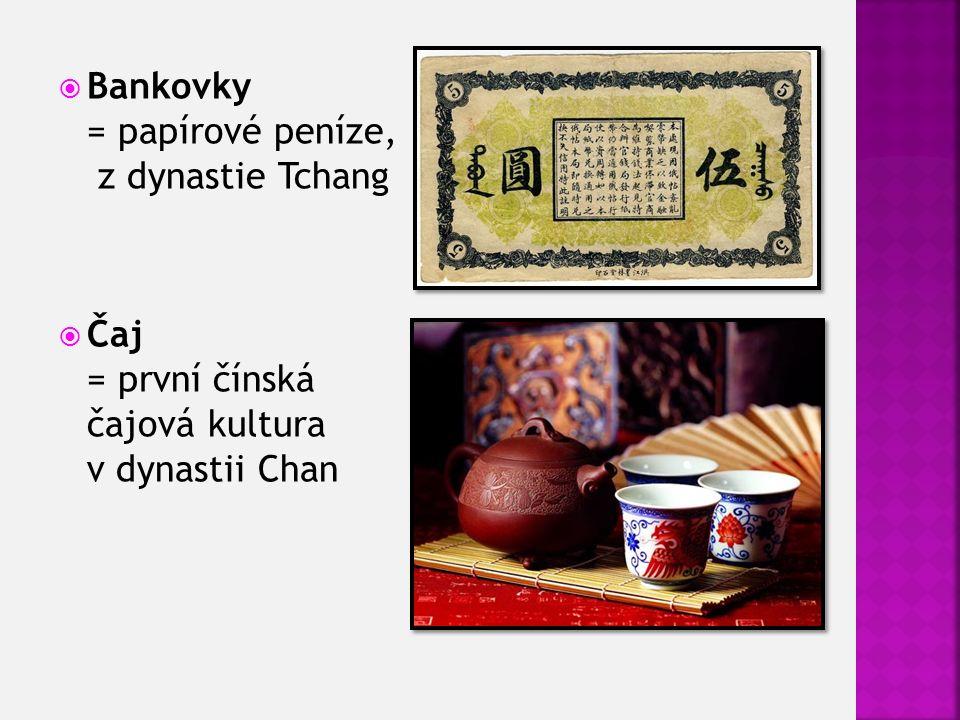  Bankovky = papírové peníze, z dynastie Tchang  Čaj = první čínská čajová kultura v dynastii Chan