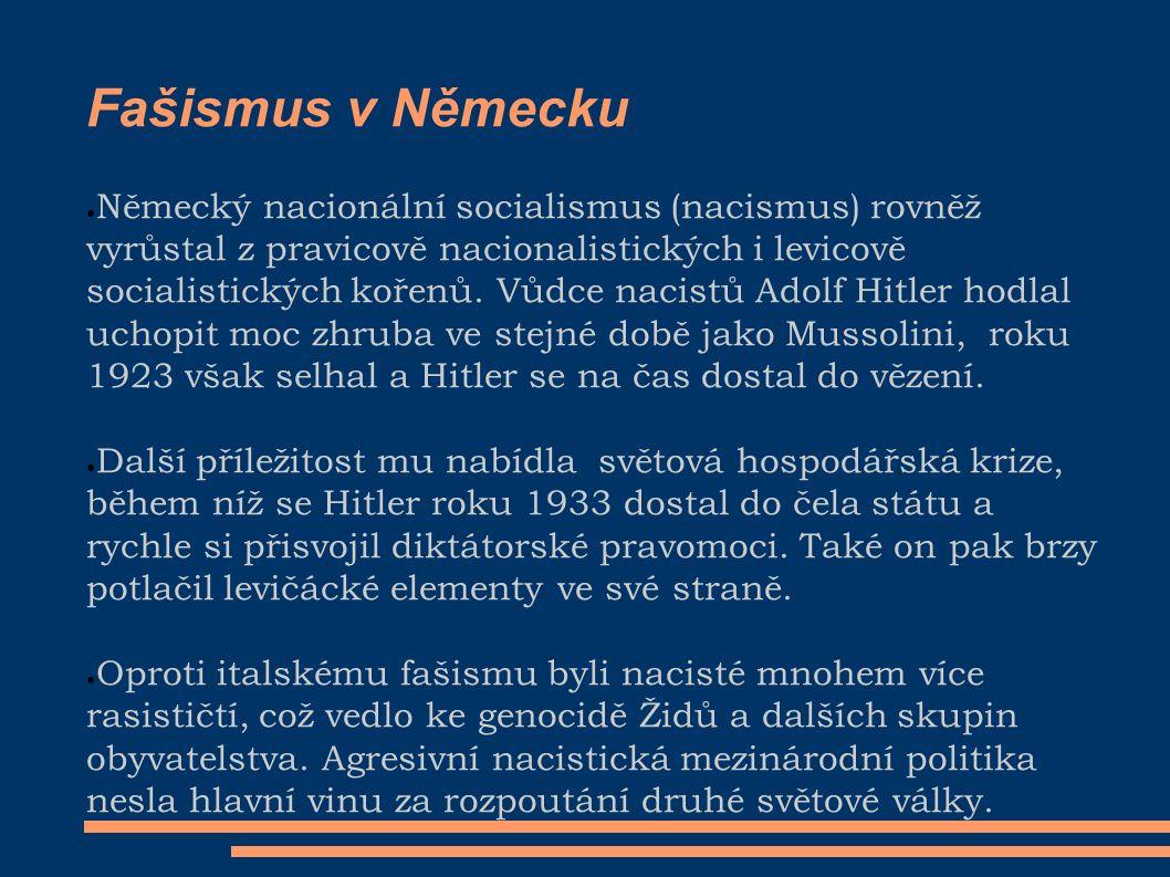 ● Německý nacionální socialismus (nacismus) rovněž vyrůstal z pravicově nacionalistických i levicově socialistických kořenů.