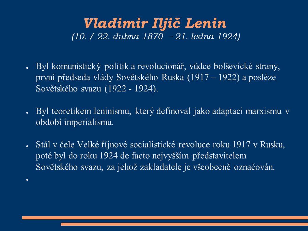 Vladimir Iljič Lenin (10. / 22. dubna 1870 – 21.