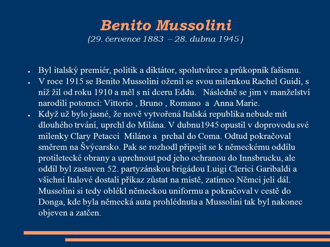 Benito Mussolini (29. července 1883 – 28.