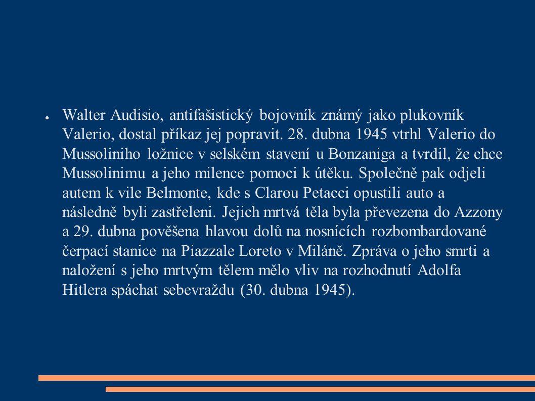 ● Walter Audisio, antifašistický bojovník známý jako plukovník Valerio, dostal příkaz jej popravit.