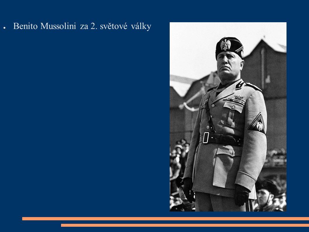 ● Benito Mussolini za 2. světové války