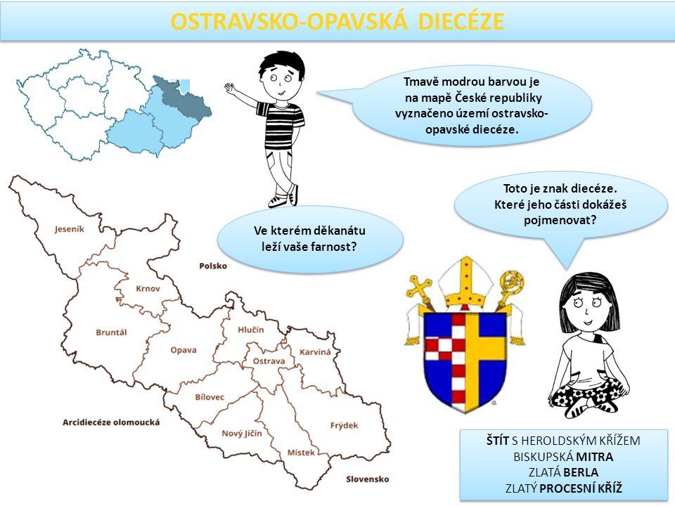 OSTRAVSKO-OPAVSKÁ DIECÉZE Tmavě modrou barvou je na mapě České republiky vyznačeno území ostravsko- opavské diecéze.