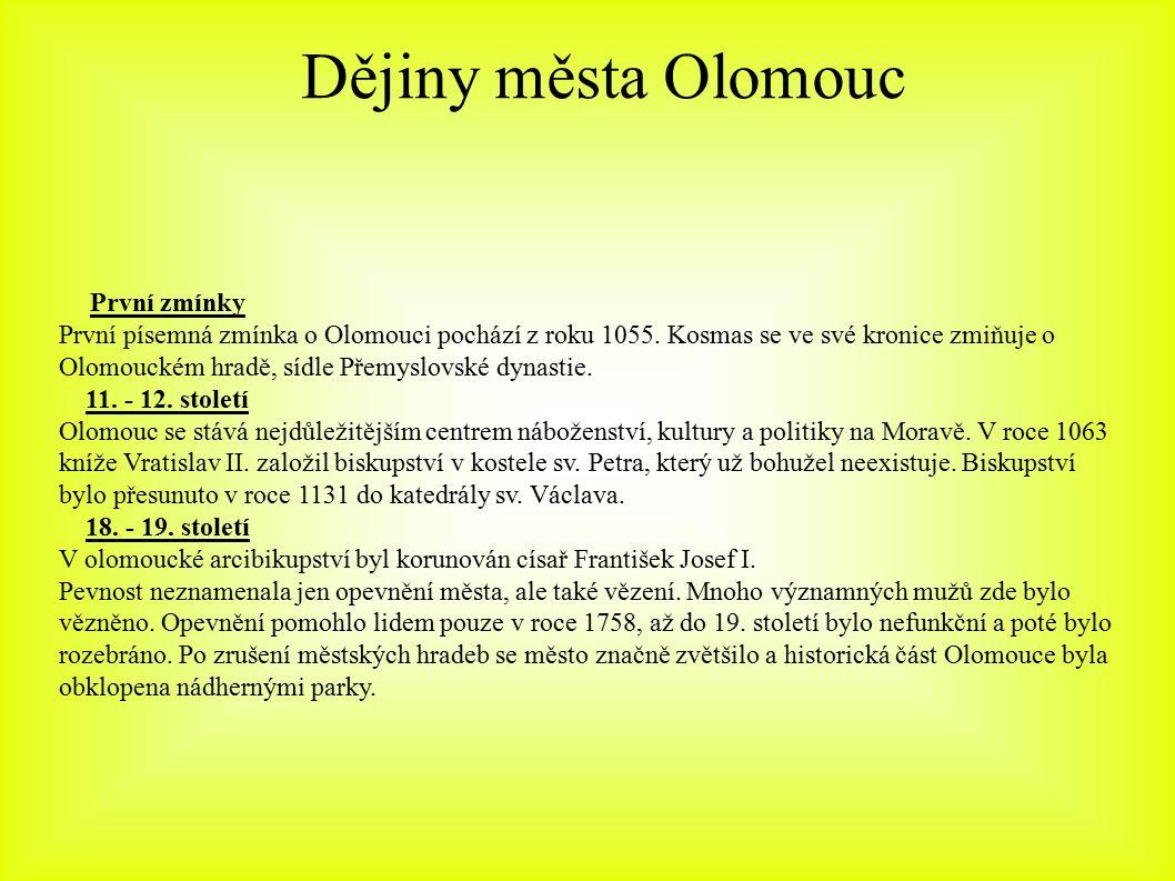 Dějiny města Olomouc První zmínky První písemná zmínka o Olomouci pochází z roku 1055. Kosmas se ve své kronice zmiňuje o Olomouckém hradě, sídle Přem