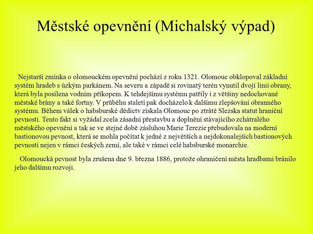 Městské opevnění (Michalský výpad) Nejstarší zmínka o olomouckém opevnění pochází z roku 1321. Olomouc obklopoval základní systém hradeb s úzkým parká