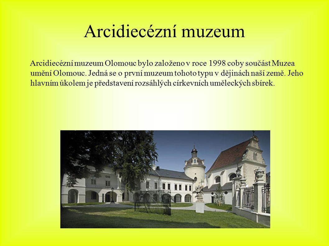 Arcidiecézní muzeum Arcidiecézní muzeum Olomouc bylo založeno v roce 1998 coby součást Muzea umění Olomouc.