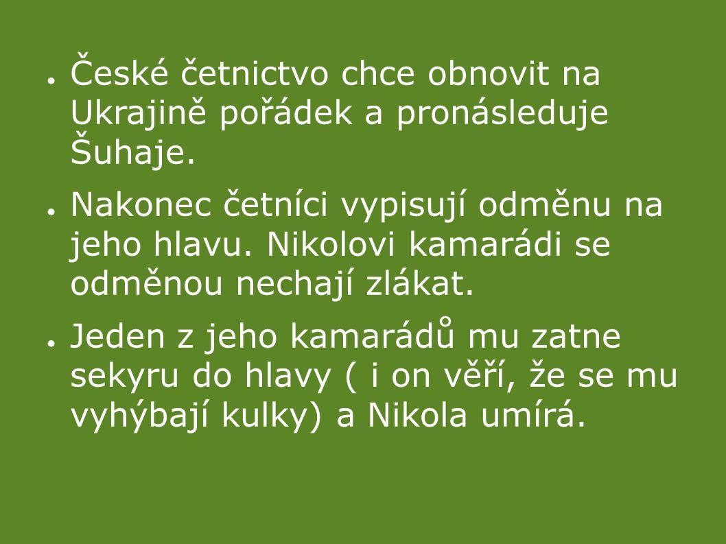 ● České četnictvo chce obnovit na Ukrajině pořádek a pronásleduje Šuhaje.