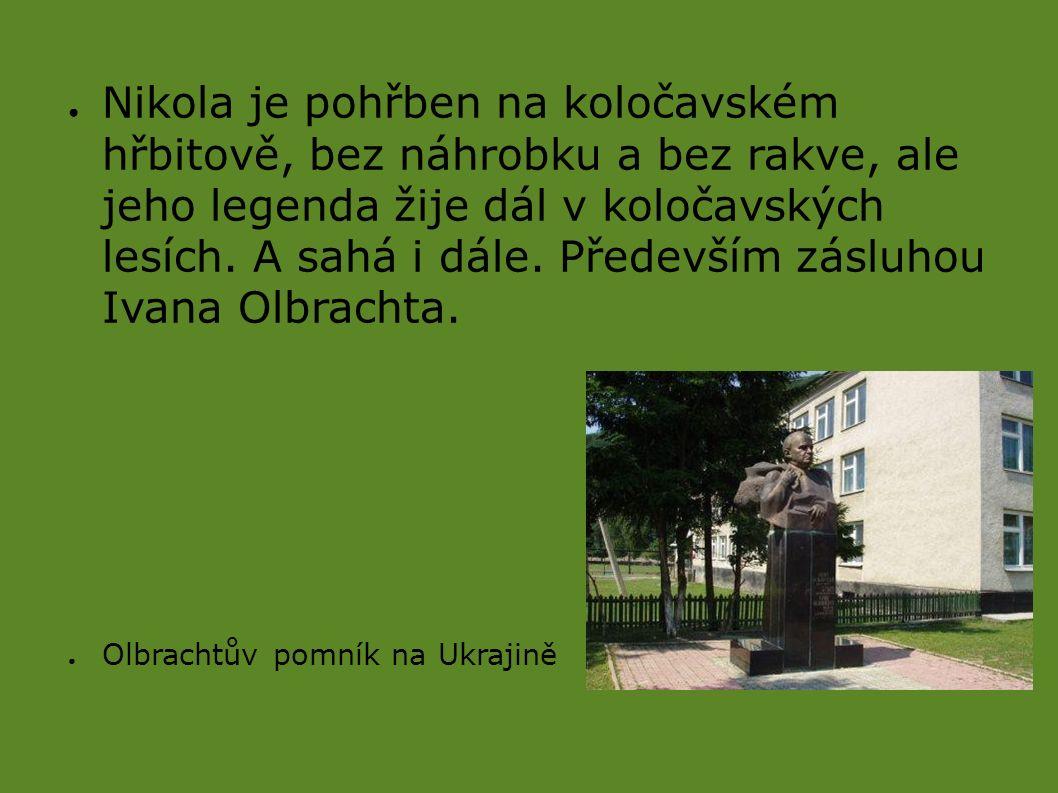 ● Nikola je pohřben na koločavském hřbitově, bez náhrobku a bez rakve, ale jeho legenda žije dál v koločavských lesích.