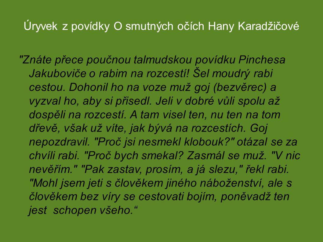 Úryvek z povídky O smutných očích Hany Karadžičové Znáte přece poučnou talmudskou povídku Pinchesa Jakuboviče o rabim na rozcestí.