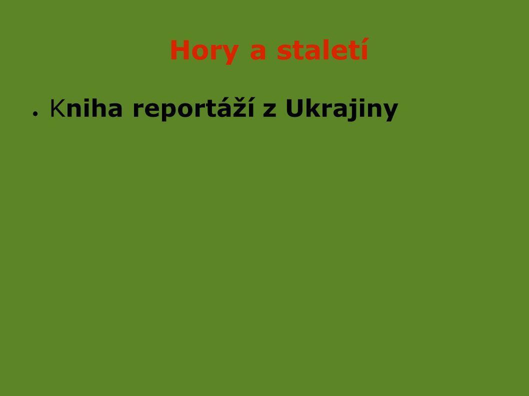 Hory a staletí ● Kniha reportáží z Ukrajiny