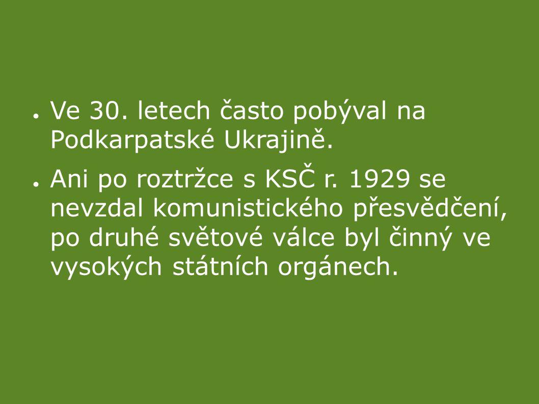 ● Ve 30. letech často pobýval na Podkarpatské Ukrajině.