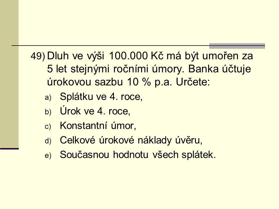 49) Dluh ve výši 100.000 Kč má být umořen za 5 let stejnými ročními úmory.