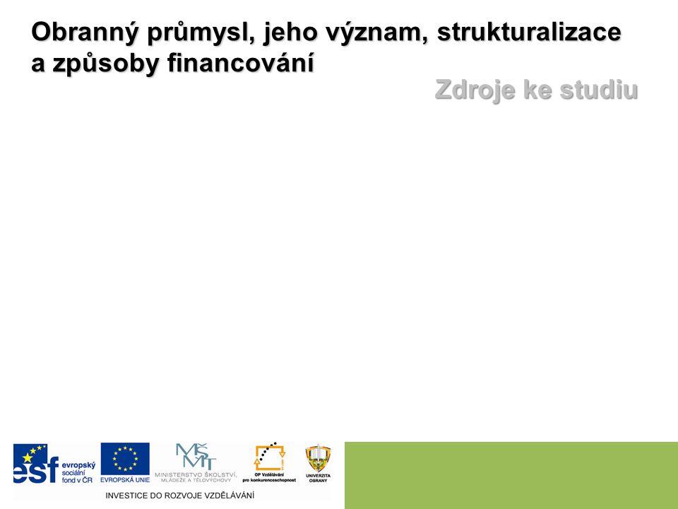 Obranný průmysl, jeho význam, strukturalizace a způsoby financování Zdroje ke studiu
