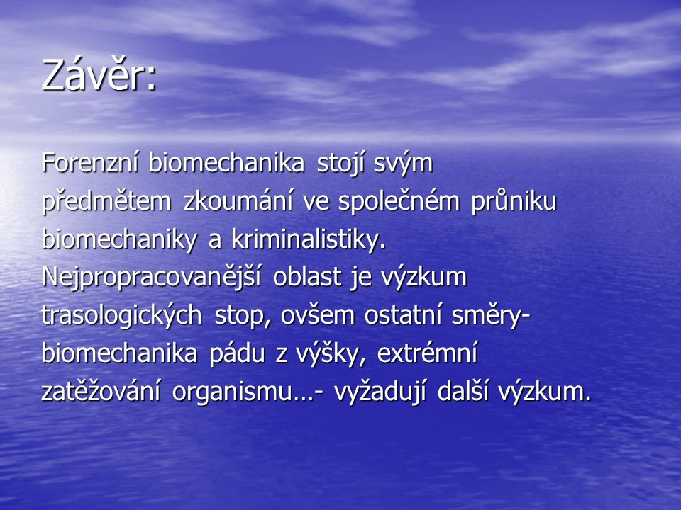 Závěr: Forenzní biomechanika stojí svým předmětem zkoumání ve společném průniku biomechaniky a kriminalistiky. Nejpropracovanější oblast je výzkum tra