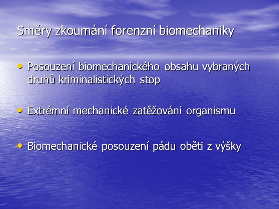 Směry zkoumání forenzní biomechaniky Posouzení biomechanického obsahu vybraných druhů kriminalistických stop Posouzení biomechanického obsahu vybranýc
