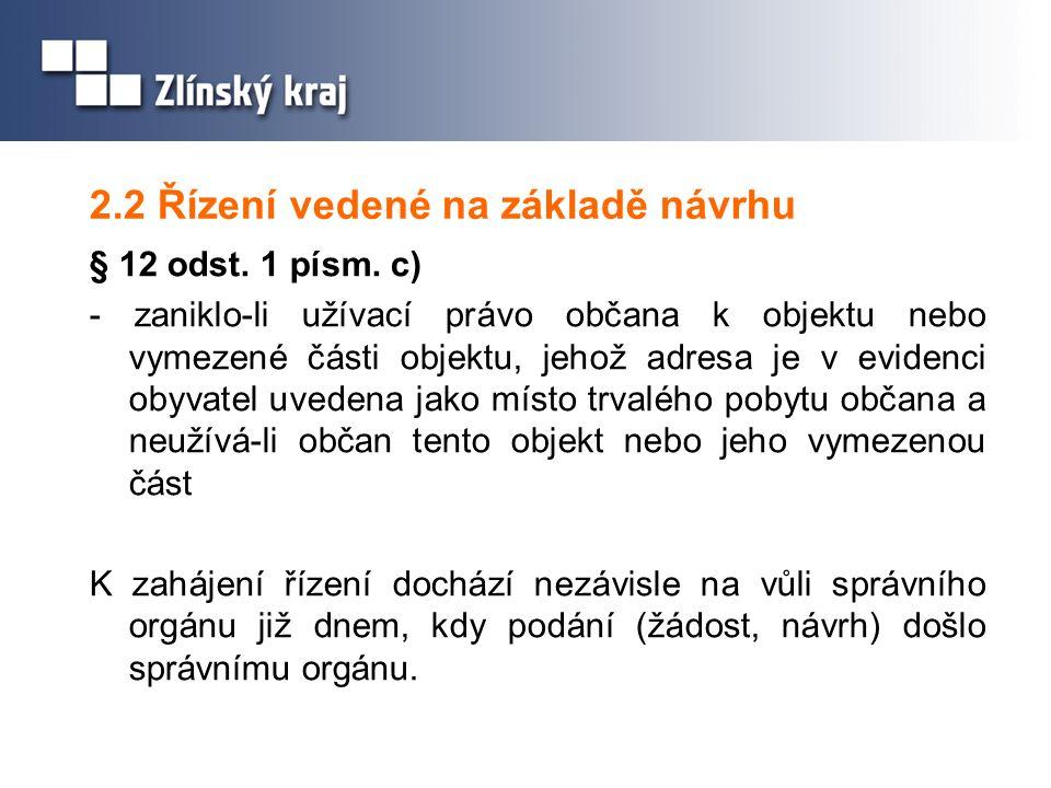 2.2 Řízení vedené na základě návrhu § 12 odst. 1 písm. c) - zaniklo-li užívací právo občana k objektu nebo vymezené části objektu, jehož adresa je v e