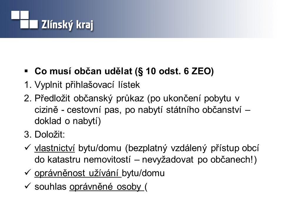  Co musí občan udělat (§ 10 odst. 6 ZEO) 1.Vyplnit přihlašovací lístek 2.Předložit občanský průkaz (po ukončení pobytu v cizině - cestovní pas, po na