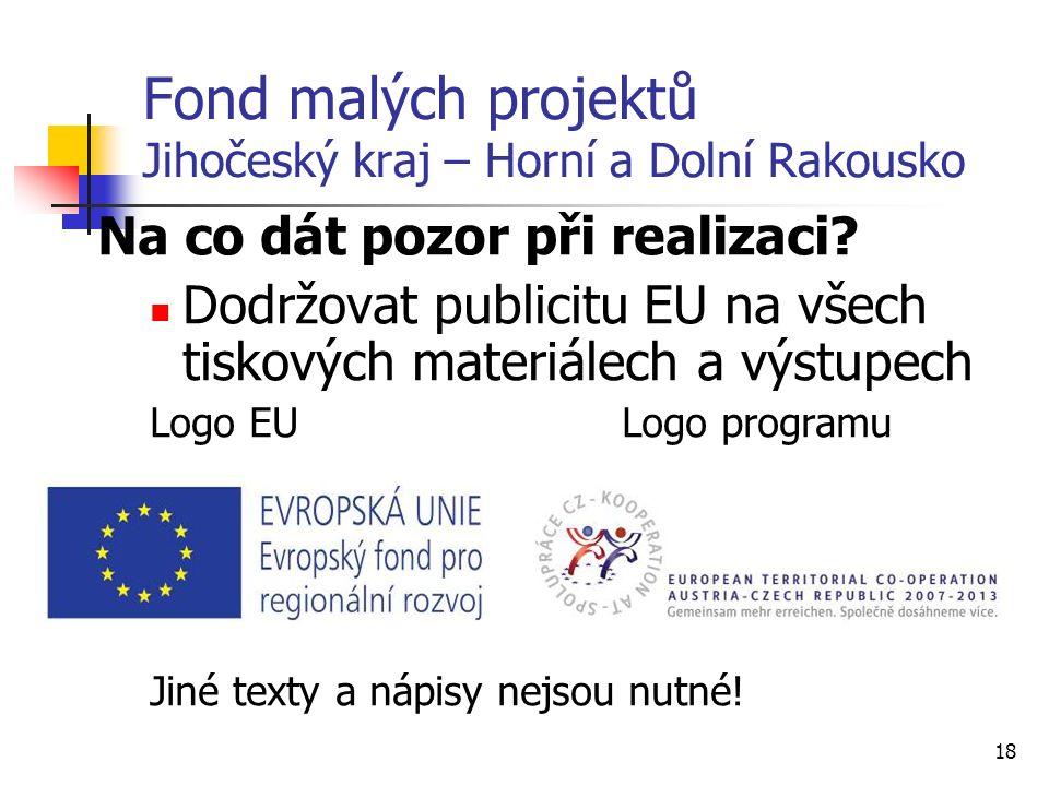 18 Fond malých projektů Jihočeský kraj – Horní a Dolní Rakousko Na co dát pozor při realizaci.